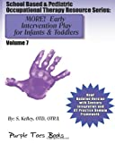 MORE! Early Intervention Play for Infants and Toddlers: School Based and Pediatric Occupational Therapy Resource Series, S. Kelley, 149102898X