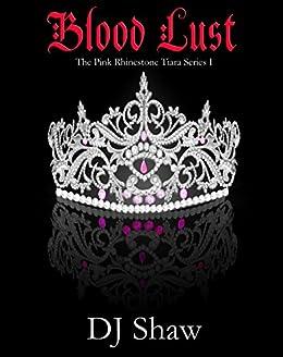 Blood Lust (The Pink Rhinestone Tiara Series Book 1) by [Shaw, DJ]