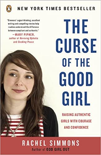 The Curse of the Good Girl Raising Authentic Girls with Courage and Confidence