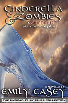 Cinderella and Zombies (Undead Fairy Tales) by [Casey, Emily]