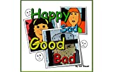 Happy, Sad, Good, Bad