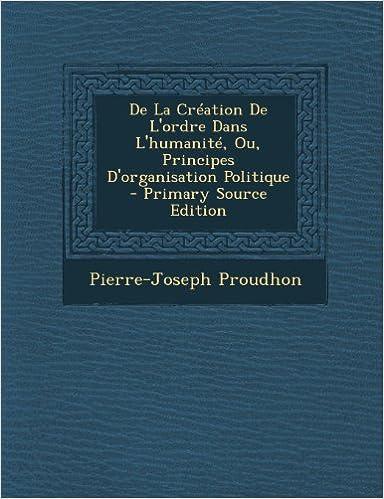 de La Creation de L'Ordre Dans L'Humanite, Ou, Principes D'Organisation Politique pdf ebook