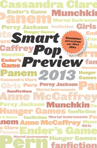 Smart Pop Preview 2013: Standalone Essays and Exclusive Extras on the Hunger Games, Ender's Game, Percy Jackson, the Mortal Instruments, Munchkin, the Dragonriders of Pern, and More (English Edition)