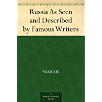 Russia As Seen and Described by Famous Writers