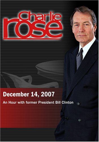 Charlie Rose - An Hour with former President Bill Clinton (December 14, 2007) by Charlie Rose, Inc.