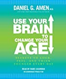 img - for Use Your Brain to Change Your Age: Secrets to Look, Feel, and Think Younger Every Day by Amen M.D., Daniel G. Published by Random House Audio Unabridged edition (2012) Audio CD book / textbook / text book
