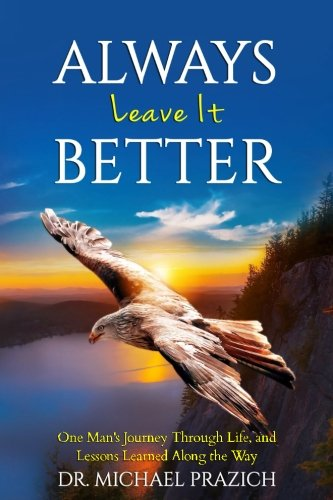 Always Leave It Better: One Man's Journey Through Life and Lessons Learned Along the Way