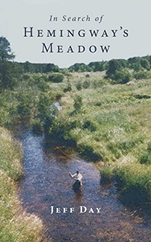 In Search of Hemingway's Meadow: A Return to the Big Two-Hearted River (Fly Fishing Memoir Kindle)