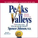 Peaks and Valleys: Making Good and Bad Times Work for You - at Work and in Life Audiobook by Spencer Johnson Narrated by John Dossett