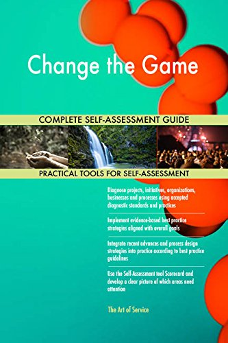 Change the Game All-Inclusive Self-Assessment - More than 660 Success Criteria, Instant Visual Insights, Comprehensive Spreadsheet Dashboard, Auto-Prioritized for Quick Results