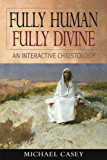 Fully Human, Fully Divine: An Interactive Christology (English Edition)