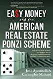 Easy Money and the American Real Estate Ponzi Scheme: From Your Pocket to Theirs, the Insiders' View of the Great Housing Recession, and How It's Happening Again.