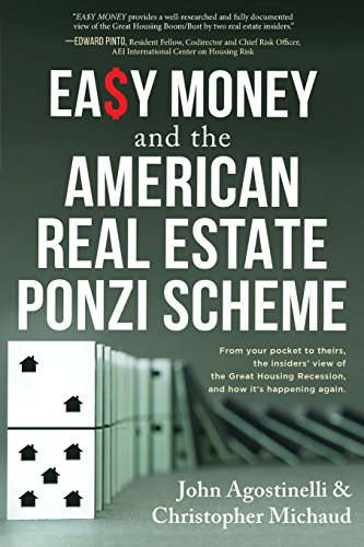 Easy Money And The American Real Estate Ponzi Scheme  From Your Pocket To Theirs  The Insiders View Of The Great Housing Recession  And How Its Happening Again