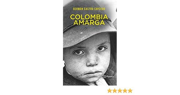 Colombia amarga (Spanish Edition) - Kindle edition by Germán Castro Caycedo. Politics & Social Sciences Kindle eBooks @ Amazon.com.