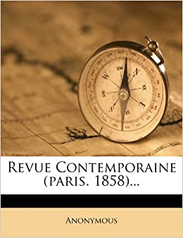 Revue Contemporaine (paris. 1858)... (French Edition)