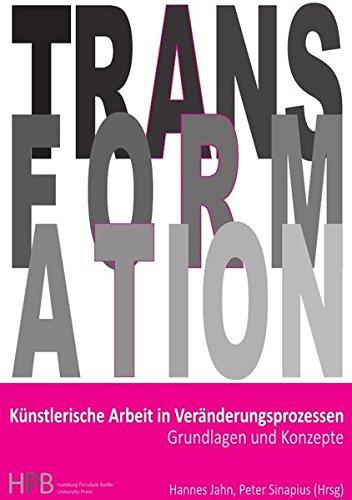 Transformation/Künstlerische Arbeit in Veränderungsprozessen: Grundlagen und Konzepte