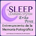 Entrenamiento de la Memoria Fotográfica con Hipnosis, Subliminales Afirmaciones y Meditación Relajante Speech by Joel Thielke Narrated by Erika Perez