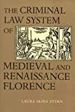 The Criminal Law System of Medieval and Renaissance Florence, Stern, Laura I., 0801846722