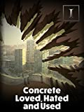 Concrete - Loved, Hated and Used
