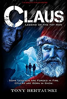 Claus (Legend of the Fat Man): A Science Fiction Holiday Adventure (Claus Series Book 1) by [Bertauski, Tony]