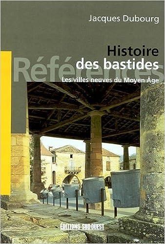 Lire en ligne Les Bastides, villes du Moyen Age epub, pdf