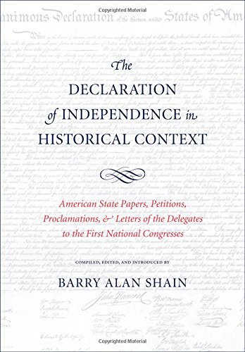 The Declaration of Independence in Historical Context: American State Papers, Petitions, Proclamations, and Letters of t