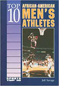 Top 10 African-American Men's Athletes (Sports Top 10 ...