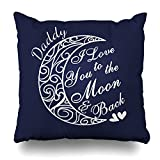 ONELZ Daddy I Love U To The Moon Back Square Decorative Throw Pillow Case, Fashion Style Zippered Cushion Pillow Cover (20X20 inch)
