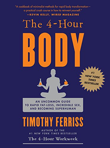 The 4 Hour Body: An Uncommon Guide to Rapid Fat Loss, Incredible Sex and Becoming Superhuman (Best Way To Gain Muscle Fast)