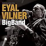 Introducing the Eyal Vilner Big Band by Eyal Vilner (2013-10-21)