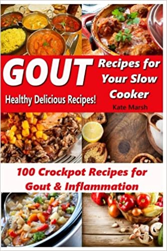 Gout recipes for your slow cooker 100 crockpot recipes for gout gout recipes for your slow cooker 100 crockpot recipes for gout inflammation healthy delicious recipes kate marsh 9781537593180 amazon books forumfinder Choice Image