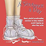 A Sentence a Day: Short, Playful Proofreading Exercises to Help Students Avoid Tripping Up When They Write