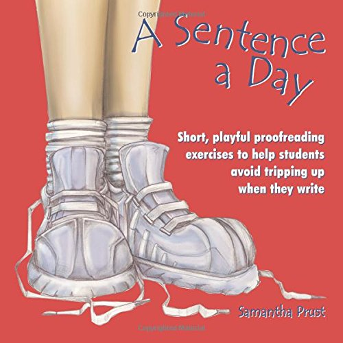 A Sentence a Day: Short, Playful Proofreading Exercises to Help Students Avoid Tripping Up When They Write (Hot Fudge Monday)