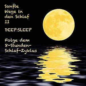 Sanfte Wege in den Schlaf 2: DEEP:SLEEP - Folge dem 8-Stunden-Schlaf-Zyklus Hörbuch