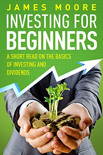 #freebooks – Investing for Beginners: A Short Read on the Basics of Investing and Dividends (investing 101, Investing for Dummies, Money, Power, Elon Musk, Tony Robbins, Entrepreneur, Banking Book 4) by James Moore