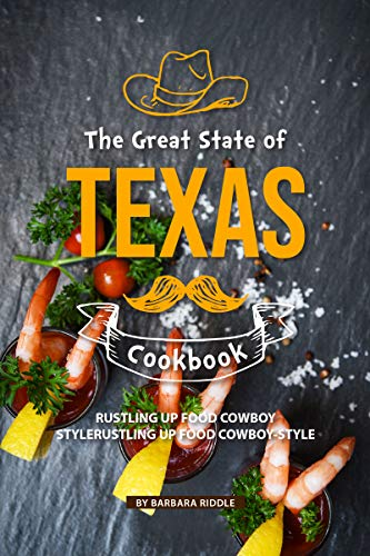 The Great State of Texas Cookbook: Rustling Up Food Cowboy-Style by [Riddle, Barbara]