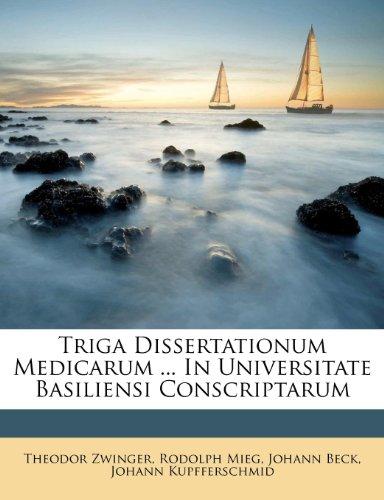Triga Dissertationum Medicarum ... In Universitate Basiliensi Conscriptarum (Latin Edition)