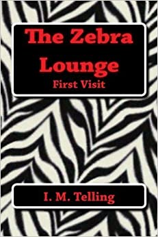 The Zebra Lounge First Visit by I. M. Telling (2013-03-10)