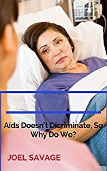 Aids Doesn't Discriminate, So Why Do We?