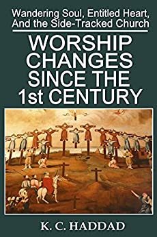 Worship Changes Since the First Century (Wandering Soul, Entitled Heart, & the Side-Tracked Church Book 1) by [Haddad, Katheryn Maddox]