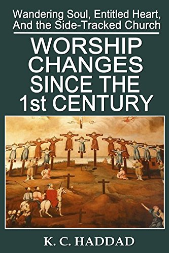 Worship Changes Since the First Century (Wandering Soul, Entitled Heart, & the Side-Tracked Church Book 1)