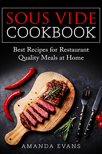 Sous Vide Cookbook: Best Recipes for Restaurant-Quality Meals at Home by Amanda Evans