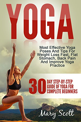 Yoga: 30-Day Step-By-Step Guide Of Yoga For Complete Beginners (At Home Essentials Yoga Workout Book for Women, Men, Kids, Seniors Over 50, Runners, Arthritis, Weight Loss, Youth Reincarnation)