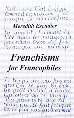 Frenchisms For Francophiles Kindle Edition By Meredith