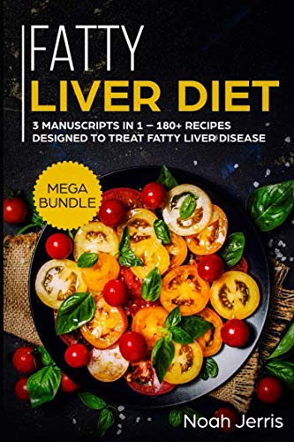 Fatty Liver Diet: MEGA BUNDLE – 3 Manuscripts in 1 – 180+ Recipes designed to treat fatty liver disease by Noah Jerris