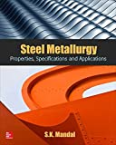 Steel Metallurgy: Properties, Specifications and Applications : Properties, Specifications and Applications, Mandal, S. K., 0071844619