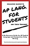 AP LANG. FOR STUDENTS and their teachers: A No Nonsense Guide for AP English Language and Composition Essay Writing