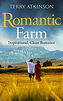 Romantic Farm: Inspirational, Clean Romance by [Atkinson, Terry]