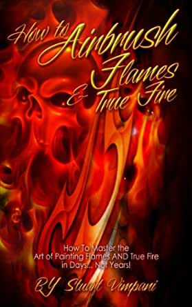 How To Airbrush Flames Amp True Fire Kindle Edition By