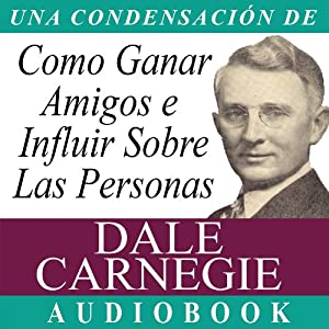 Como Ganar Amigos E Influir Sobre Las Personas [How to Win Friends and Influence People] Hörbuch